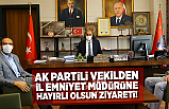 AK Partili Vekilden, Kahramanmaraş Emniyet Müdürüne ziyaret!