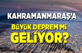 Kahramanmaraş'a büyük deprem mi geliyor?