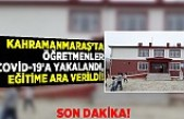 Kahramanmaraş'ta öğretmenler Covid-19'a yakalandı, eğitime ara verildi!