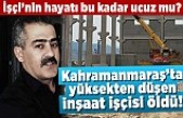 Kahramanmaraş'ta önlem alınmayan inşaatta yüksekten düşen işçi hayatını kaybetti!