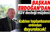 Başkan Erdoğan'dan KDV desteği müjdesi: Kabine toplantısının ardından...