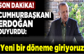 Son dakika... Cumhurbaşkanı Erdoğan duyurdu: Yeni bir döneme giriyoruz