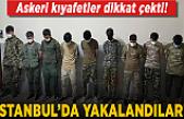 İstanbul'da asker kıyafetiyle dolaşan Afgan göçmenler muhafaza altına alındı