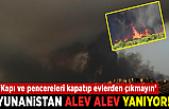 Son dakika haberi... Yunanistan alev alev! 'Kapı ve pencereleri kapatıp evlerden çıkmayın'