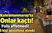 Kahramanmaraş'ta polis kovalamaca sonucu yakaladı! 3 kişi yakalandı