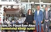 Kahramanmaraş'ta Uzm. Dr. Füsun Eser Aksu Dermatoloji Kliniği açıldı