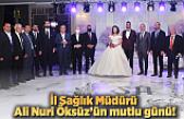 Kahramanmaraş İl Sağlık Müdürü Ali Nuri Öksüz'ün mutlu günü!