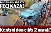 Kahramanmaraş'ta kontrolden çıktı 2 yaralı!