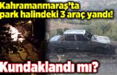 Kahramanmaraş'ta park halindeki 3 araç yandı!