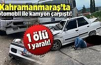 Kahramanmaraş'ta otomobil ile kamyon çarpıştı! 1 ölü, 1 yaralı