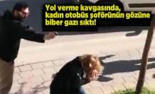 Yol verme kavgasında kadın otobüs şoförüne biber gazı sıktı!