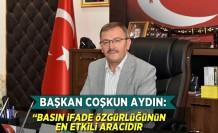 Başkan Coşkun Aydın: ''Basın ifade özgürlüğünün en etkili amacıdır!''