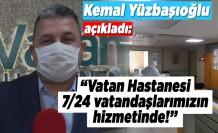 """Kemal Yüzbaşıoğlu açıkladı: """"Vatan hastanesi 7/24 vatandaşımızın hizmetinde!''"""