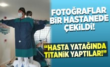 Bu fotoğraflar bir hastanede çekildi! ''hasta yatağında titanik yaptılar!''