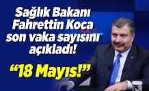 Sağlık Bakanı Fahrettin Koca en son vaka ve can kaybını açıkladı!