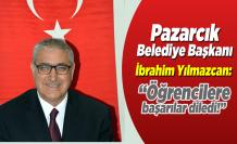 Pazarcık Belediye Başkanı İbrahim Yılmazcan: ''Öğrencilere başarılar diledi!''