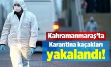 Kahramanmaraş'ta karantina kaçakları yakalandı!