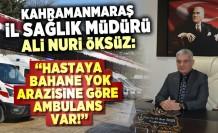 İl Sağlık Müdürü Öksüz: ''Hastaya bahane yok, arazisine göre ambulans var!''