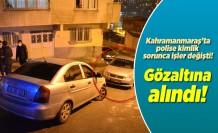 Kahramanmaraş'ta polise kimlik, sorunca işler değişti!