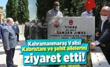 Kahramanmaraş Valisi Ömer Faruk Coşkun kabristanı ve şehit ailelerini ziyaret etti!