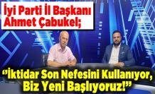 İyi Parti İl Başkanı Ahmet Çabukel; ''İktidar Son Nefesini Kullanıyor, Biz Yeni Başlıyoruz!''