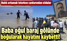 Baba oğul baraj gölünde boğularak hayatını kaybetti