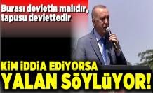 Cumhurbaşkanı Erdoğan'dan net mesaj: Burası devletin malıdır, tapusu devlettedir