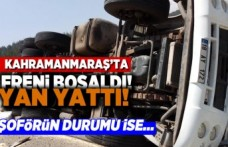 Kahramanmaraş'ta freni boşaldı yan yattı!  Şoförün durumu ise...