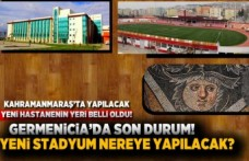Kahramanmaraş'ta yeni yapılacak hastanenin yeri belli oldu!  Germenicia'da son durum!  Yeri stadyum nereye yapılacak! İşte detaylar...
