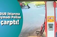 Dur ihtarına uymadı polise çarptı!
