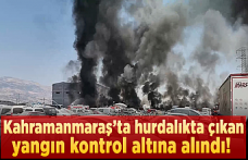 Kahramanmaraş'ta hurdalıkta çıkan yangın kontrol altına alındı