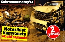 Kahramanmaraş'ta motosiklet kamyonete ok gibi saplandı! 2 yaralı