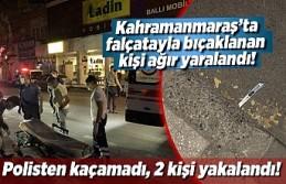 Kahramanmaraş'ta falçatayla ağır yaralayan...