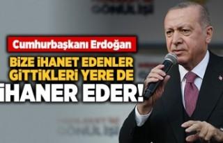 Cumhurbaşkanı Erdoğan: Bize ihanet edenler yarın...