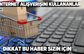 İnternet üzerinden alışveriş yaparken bir kez...