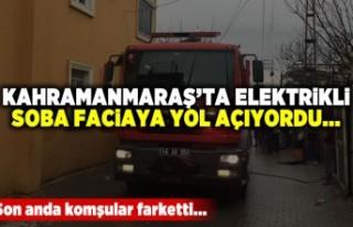 Kahramanmaraş'ta elektrikli soba faciaya yol...