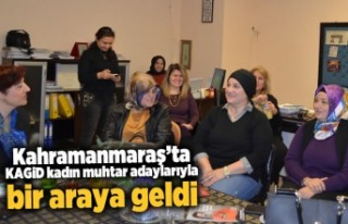Kahramanmaraş'ta KAGİD kadın muhtar adaylarıyla...