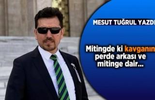 Mesut Tuğrul yazdı: ''Mitingdeki kavganın...