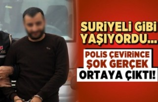 Suriyeli gibi yaşıyordu... Polis çevirince şok...