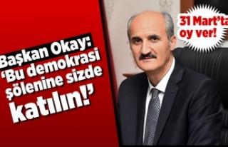 Başkan Okay: 'Bu demokrasi şölenine sizde...