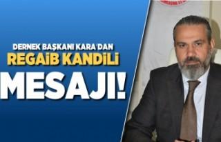 Dernek Başkanı Kara'dan Regaib Kandili mesajı