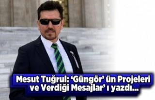 Gazeteci Mesut Tuğrul yazdı: Güngör'ün projeleri...