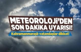 Meteoroloji'den kritik uyarı! Kahramanmaraş'ta...