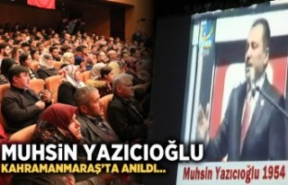 Muhsin Yazıcıoğlu Kahramanmaraş'ta anıldı...