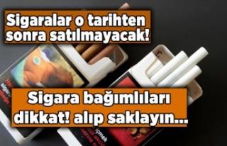 O tarihten sonra sigaralar satıştan kalkıyor...