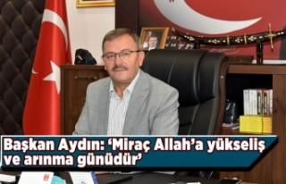 Başkan Aydın: 'Miraç Allah'a yükseliş...