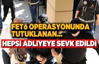 FETÖ operasyonunda tutuklanan... Hepsi adliyeye sevk...