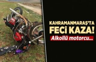 Kahramanmaraş'ta feci kaza! Alkollü motorcu...
