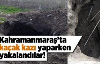Kahramanmaraş'ta kaçak kazı yaparken yakalandılar!
