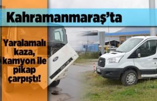 Kahramanmaraş'ta kamyon ile pikap çarpıştı!